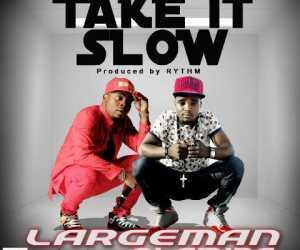 Largeman - Take It Slow ft. Olamide